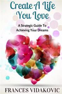 Create a Life You Love: The Passion Purpose Plan