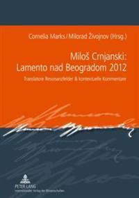 Milos Crnjanski: Lamento Nad Beogradom 2012: Translatore Resonanzfelder & Kontextuelle Kommentare