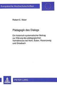 Paedagogik Des Dialogs: Ein Historisch-Systematischer Beitrag Zur Klaerung Des Paedagogischen Verhaeltnisses Bei Nohl, Buber, Rosenzweig Und G