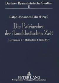 Die Patriarchen Der Ikonoklastischen Zeit: Germanos I. - Methodios I. (715-847)