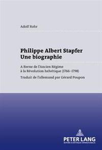 Philippe Albert Stapfer- Une Biographie: A Berne de l'Ancien Régime À La Révolution Helvétique (1766-1798)