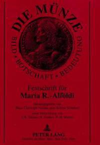 Die Muenze: Bild - Botschaft - Bedeutung: Festschrift Fuer Maria R.-Alfoeldi