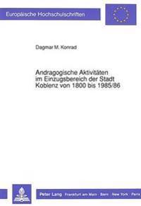 Andragogische Aktivitaeten Im Einzugsbereich Der Stadt Koblenz Von 1800 Bis 1985/86