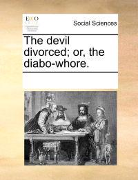 The Devil Divorced; Or, the Diabo-Whore.