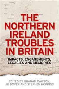 The Northern Ireland Troubles in Britain