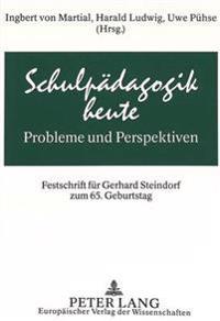 Schulpaedagogik Heute - Probleme Und Perspektiven: Festschrift Fuer Gerhard Steindorf Zum 65. Geburtstag