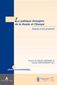 La Politique Etrangere de La Russie Et L'Europe: Enjeux D'Une Proximite = La Politique Etrangere de La Russie Et L'Europe