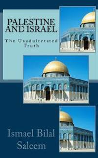 Palestine and Israel: The Unadulterated Truth