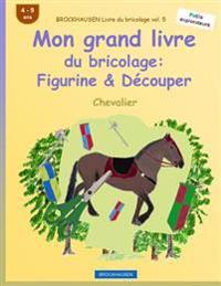 Brockhausen Livre Du Bricolage Vol. 5 - Mon Grand Livre Du Bricolage: Figurine & Decouper: Chevalier