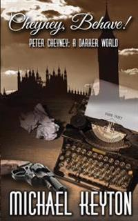 Cheyney Behave: Peter Cheyney: A Darker World