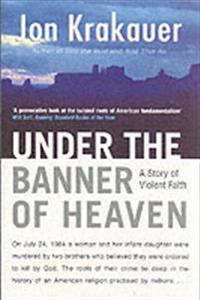Under the banner of heaven - a story of violent faith