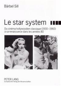 Le Star System: Du Cinéma Hollywoodien Classique (1930-1960) À Sa Renaissance Dans Les Années 80