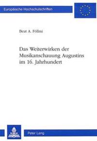 Das Weiterwirken Der Musikanschauung Augustins Im 16. Jahrhundert