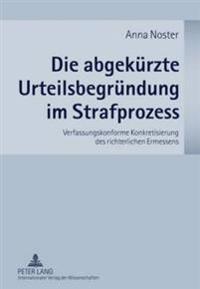 Die Abgekuerzte Urteilsbegruendung Im Strafprozess: Verfassungskonforme Konkretisierung Des Richterlichen Ermessens
