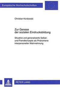 Zur Genese Der Sozialen Eindrucksbildung: Situative Und Generalisierte Selbst- Und Fremdkonzepte ALS Phaenomene Interpersoneller Wahrnehmung