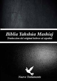 Biblia Yahshua Mashiaj: (Nuevo Testamento)Traduccion Original, La Biblia de Los Judios