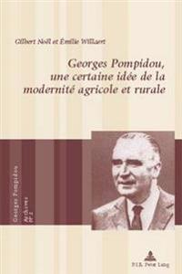 Georges Pompidou, Une Certaine Idee de la Modernite Agricole Et Rurale