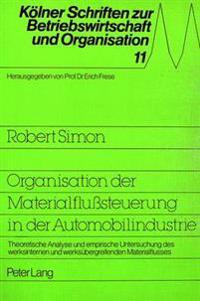Organisation Der Materialflusssteuerung in Der Automobilindustrie: Theoretische Analyse Und Empirische Untersuchung Des Werksinternen Und Werksuebergr