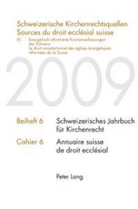Schweizerische Kirchenrechtsquellen- Sources Du Droit Ecclésial Suisse: IV: Evangelisch-Reformierte Kirchenverfassungen Der Schweiz / IV: Le Droit Con