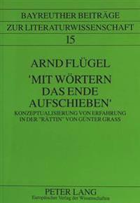 'Mit Woertern Das Ende Aufschieben': Konzeptualisierung Von Erfahrung in Der -Raettin- Von Guenter Grass