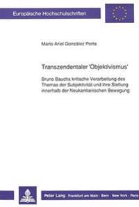 Transzendentaler 'Objektivismus': Bruno Bauchs Kritische Verarbeitung Des Themas Der Subjektivitaet Und Ihre Stellung Innerhalb Der Neukantianischen B