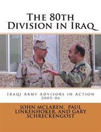 80th Division in Iraq: Iraqi Army Advisors in Action, 2005-06