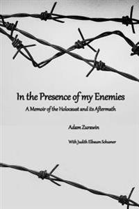 In the Presence of My Enemies: A Memoir of the Holocaust and Its Aftermath