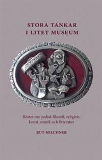 Stora tankar i litet museum : röster om judisk filosofi, religion, konst, musik och litteratur