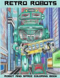 Retro Robots: Robot & Space Coloring Book: Robot Coloring Book, Space Coloring Book, Sci-Fi Coloring Book