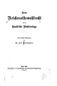 Unser Reichsrathswahlrecht Und Die Taaffe'sche Wahlvorlage