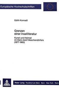 Grenzen Einer Inselliteratur: Kunst Und Heimat Im Werk Adolf Meschendoerfers (1877-1963)