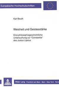 Weisheit Und Geistesstaerke: Eine Philosophiegeschichtliche Untersuchung Zur -Constantia- Des Justus Lipsius
