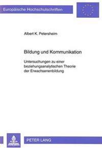 Bildung Und Kommunikation: Untersuchungen Zu Einer Beziehungsanalytischen Theorie Der Erwachsenenbildung