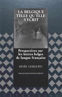 LA Belgique Telle Qu'Elle S'Ecrit