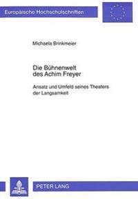 Die Buehnenwelt Des Achim Freyer: Ansatz Und Umfeld Seines Theaters Der Langsamkeit