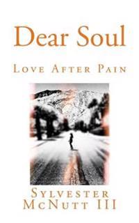 Dear Soul: Love After Pain