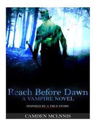 Reach Before Dawn: A Twisted Novel Inspired by a True Story