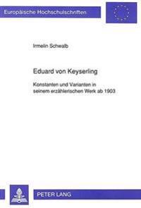 Eduard Von Keyserling: Konstanten Und Varianten in Seinem Erzaehlerischen Werk AB 1903