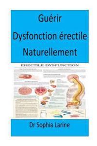 Guerir Dysfonction Erectile Naturellement: French Edition(best Seller)
