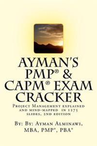 Ayman's Pmp and Capm Exam Cracker: Project Management Explained and Mind-Mapped in 1275 Slides
