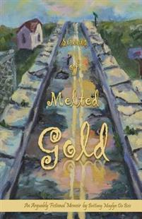 Streets of Melted Gold: An Arguably Fictional Memoir