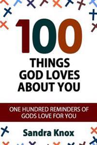100 Things God Loves about You: One Hundred Reminders of Gods Love for You