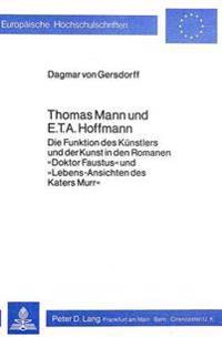 Thomas Mann Und E.T.A. Hoffmann: Die Funktion Des Kuenstlers Und Der Kunst in Den Romanen -Doktor Faustus- Und -Lebens-Ansichten Des Katers Murr-