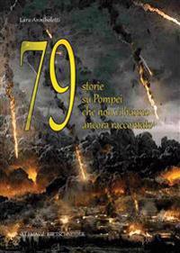 79 Storie Su Pompei Che Non VI Hanno Ancora Raccontato