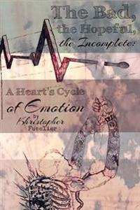The Bad, the Hopeful, the Incomplete: A Heart's Cycle of Emotion