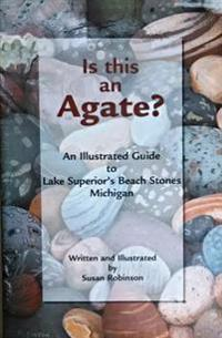 Is This an Agate?: An Illustrated Guide to Lake Superior's Beach Stones Michigan