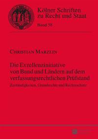 Die Exzellenzinitiative Von Bund Und Laendern Auf Dem Verfassungsrechtlichen Pruefstand: Zustaendigkeiten, Grundrechte Und Rechtsschutz
