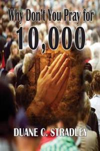 Why Don't You Pray for 10,000