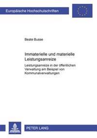 Immaterielle Und Materielle Leistungsanreize: Leistungsanreize in Der Oeffentlichen Verwaltung Am Beispiel Von Kommunalverwaltungen