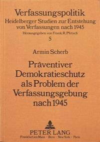 Praeventiver Demokratieschutz ALS Problem Der Verfassungsgebung Nach 1945